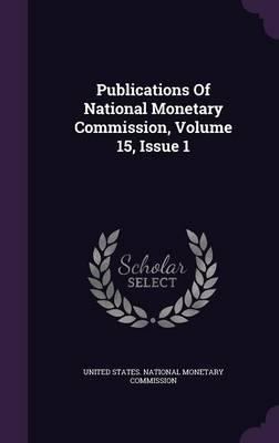 Publications of National Monetary Commission, Volume 15, Issue 1