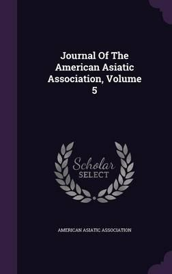 Journal of the American Asiatic Association, Volume 5
