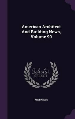 American Architect and Building News, Volume 90
