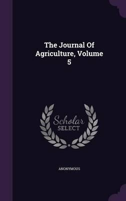 The Journal of Agriculture, Volume 5