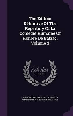 The Edition Definitive of the Repertory of La Comedie Humaine of Honore de Balzac, Volume 2