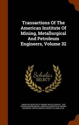 Transactions of the American Institute of Mining, Metallurgical and Petroleum Engineers, Volume 32