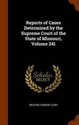 Reports of Cases Determined by the Supreme Court of the State of Missouri, Volume 241