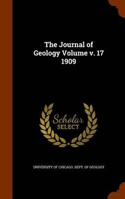 The Journal of Geology Volume V. 17 1909