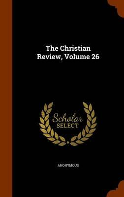 The Christian Review, Volume 26