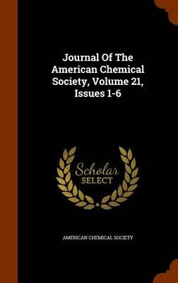 Journal of the American Chemical Society, Volume 21, Issues 1-6
