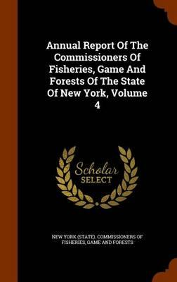 Annual Report of the Commissioners of Fisheries, Game and Forests of the State of New York, Volume 4