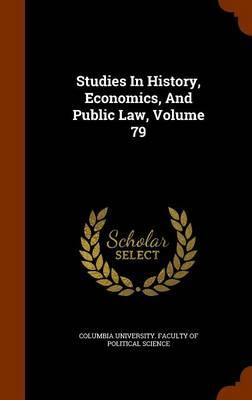 Studies in History, Economics, and Public Law, Volume 79
