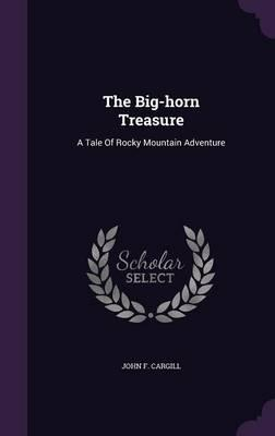 The Big-Horn Treasure : A Tale of Rocky Mountain Adventure