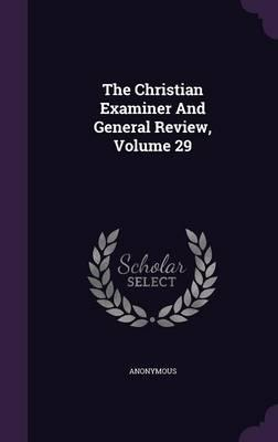 The Christian Examiner and General Review, Volume 29