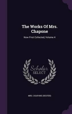 The Works of Mrs. Chapone : Now First Collected, Volume 4