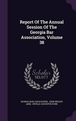 Report of the Annual Session of the Georgia Bar Association, Volume 38