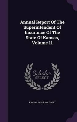 Annual Report of the Superintendent of Insurance of the State of Kansas, Volume 11