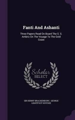 Fanti and Ashanti : Three Papers Read on Board the S. S. Ambriz on the Voyage to the Gold Coast