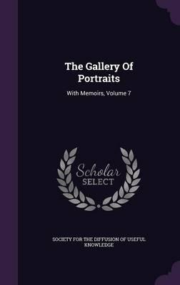 The Gallery of Portraits : With Memoirs, Volume 7