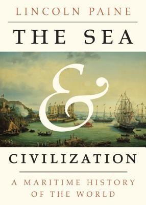 The Sea and Civilization : A Maritime History of the World