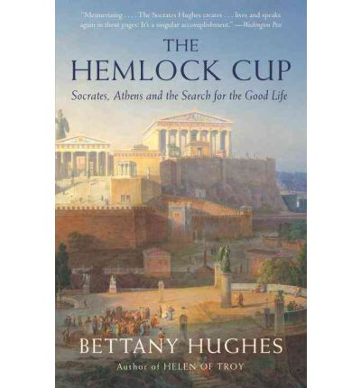 The Hemlock Cup : Socrates, Athens and the Search for the Good Life
