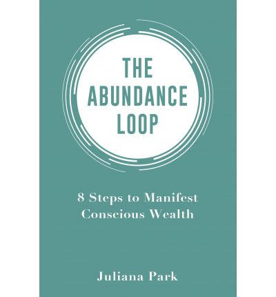 The Abundance Loop : 8 Steps to Manifest Conscious Wealth