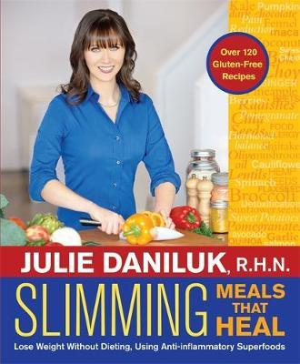 Slimming Meals That Heal : Lose Weight without Dieting, Using Anti-Inflammatory Superfoods