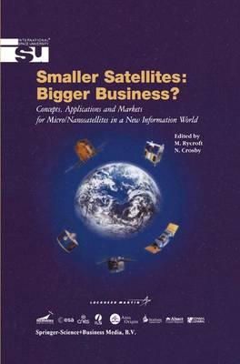 Smaller Satellites, Bigger Business? : Concepts, Applications and Markets for Micro/nanosatellites in a New Information World