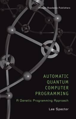 Automatic Quantum Computer Programming : A Genetic Programming Approach
