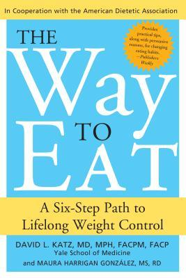 Way to Eat : A Six-Step Path to Lifelong Weight Control