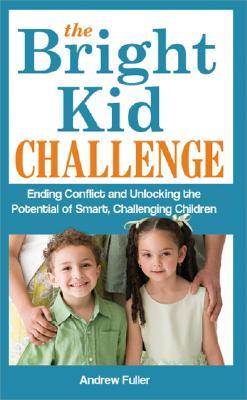 The Bright Kid Challenge : Ending Conflict and Unlocking the Potential of Smart, Challenging Children