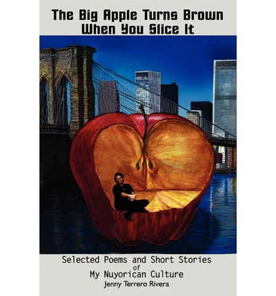 Scribd ebook téléchargements gratuits The Big Apple Turns Brown When You Slice it : Selected Poems and Short Stories of My Nuyorican Culture PDF