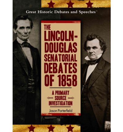 the lincoln-douglas debates of 1858 essay The most famous debate in the history of america occurred in 1858 between senator stephen a douglas, the most important figure in the democratic party, and abraham.