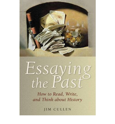 essaying the past by jim cullen Besuchen sie die seite von jim cullen bei amazonde und entdecken sie alle  bücher  essaying the past: how to read, write, and think about history by jim.