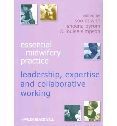 Essential Midwifery Practice : Expertise Leadership and Collaborative Working