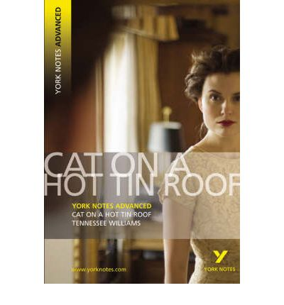 Cat on a Hot Tin Roof: York Notes Advanced