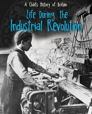 life during industrial revolution Experiential activity regarding factory life versus small businesses students will  also examine images of factories during the industrial revolution and explore.