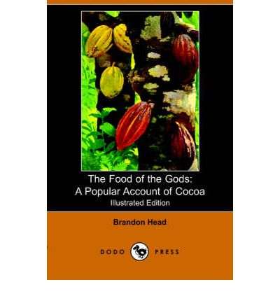 The Food of the Gods : A Popular Account of Cocoa