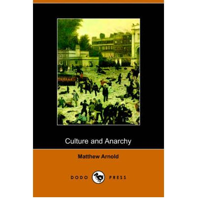 mathew arnold culture and anarchy I n 1848, a year of european revolutions, matthew arnold,  • culture and anarchy by matthew arnold is published by oxford world's classics (£1099.