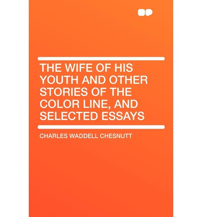 the wife of his youth essay Wife of his youth essays people often make the categories of race, class, gender, sexuality, age, physical condition, etc, contend for the title of most oppressed within race, various populations groups then compete for that top spot through the book, the wife of his youth, by charl.