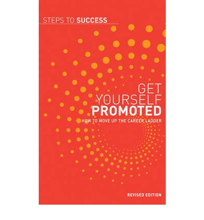 Get Yourself Promoted : How to Move Up the Career Ladder