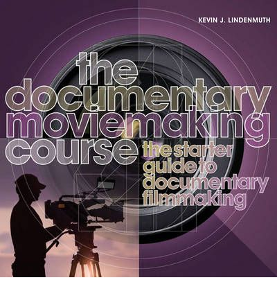 The Documentary Moviemaking Course : The Starter Guide to Documentary Filmmaking