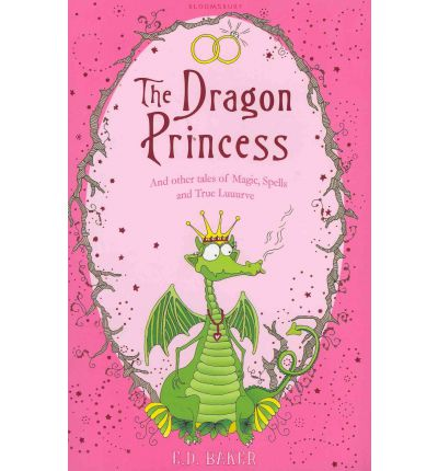 The Dragon Princess : And Other Tales of Magic, Spells and True Luuurve