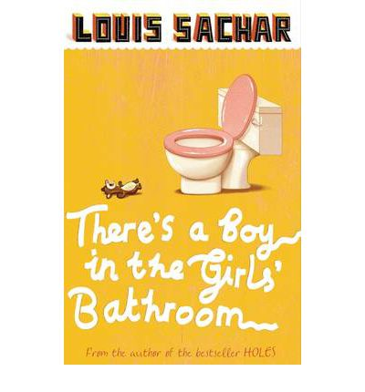 There's a Boy in the Girls' Bathroom : Louis Sachar ...
