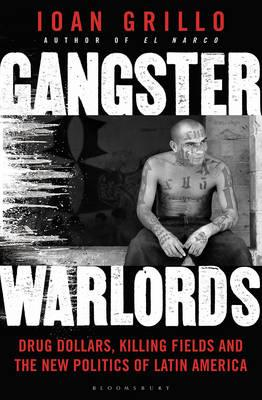 Gangster Warlords : Drug Dollars, Killing Fields, and the New Politics of Latin America