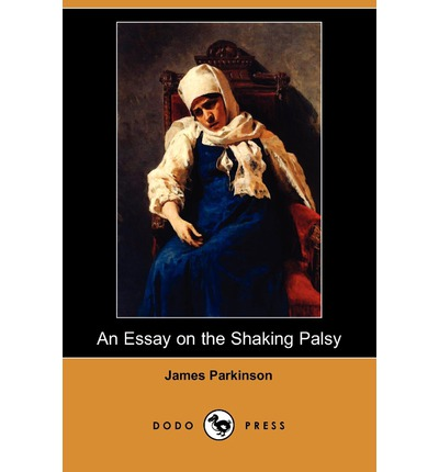 an essay on the shaking palsy citation An essay on the shaking palsy works by or about james parkinson at internet archive a text reprinted version of an essay on the shaking palsy.