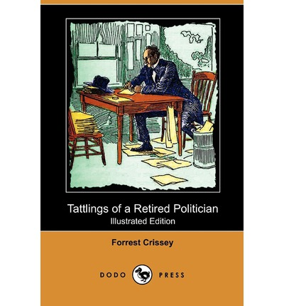Tattlings of a Retired Politician (Illustrated Edition) (Dodo Press)