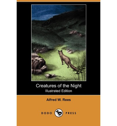 Creatures of the Night : A Book of Wild Life in Western Britain (Illustrated Edition) (Dodo Press)