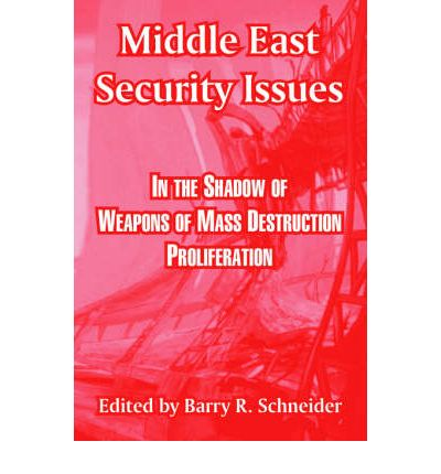 Kostenloser Download Audio Ebook Middle East Security Issues : In the Shadow of Weapons of Mass Destruction Proliferation 1410218902 PDF by Dr Barry R Schneider""