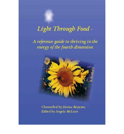 Light Through Food : A Reference Guide to Thriving in the Energy of the Fourth Dimension