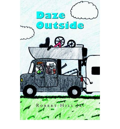 Daze Outside : The Misadventures and Musings of an Outdoorsman Extraordinaire