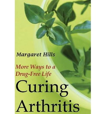 Curing Arthritis : More Ways to a Drug-Free Life