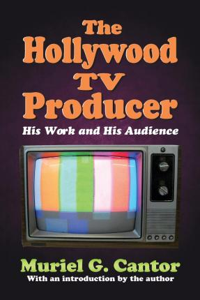 The Hollywood TV Producer : His Work and His Audience