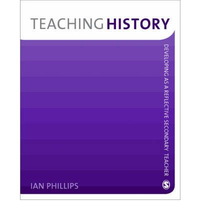 Teaching History : Developing as a Reflective Secondary Teacher